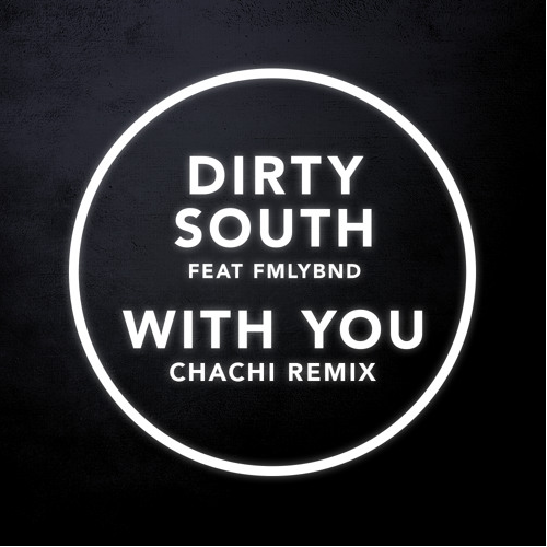 Dirty South - With You (Chachi Remix)